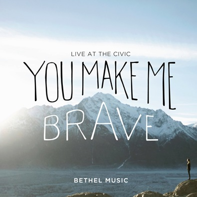 Bethel Music - You Make Me Brave cover art
