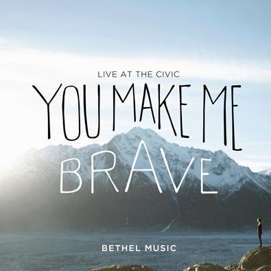 Bethel Music - You Make Me Brave cover art